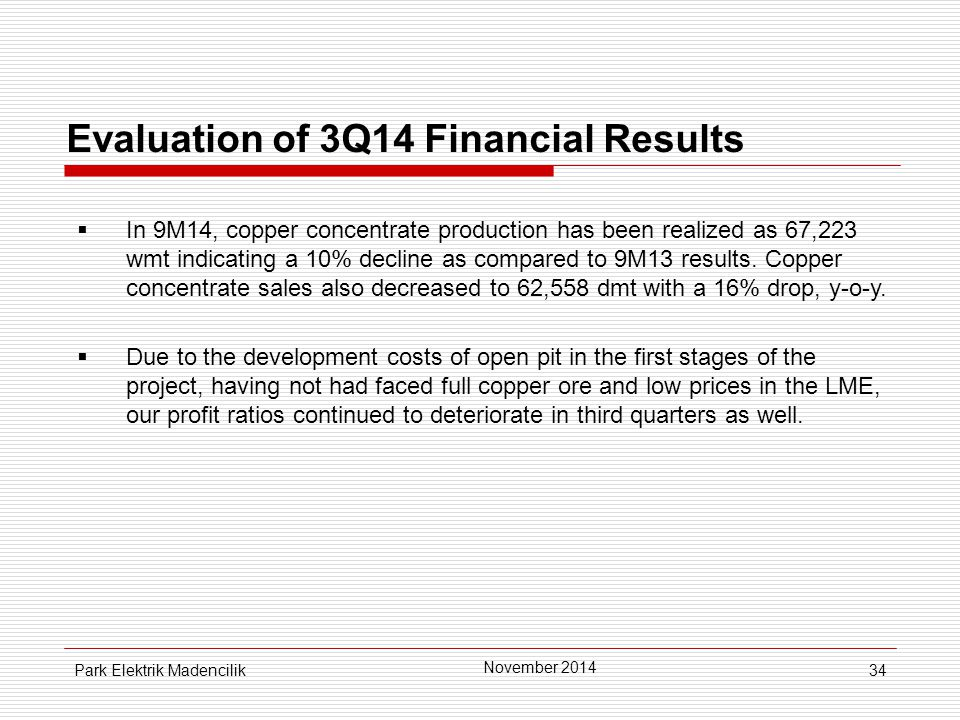 34 Evaluation of 3Q14 Financial Results  In 9M14, copper concentrate production has been realized as 67,223 wmt indicating a 10% decline as compared to 9M13 results.