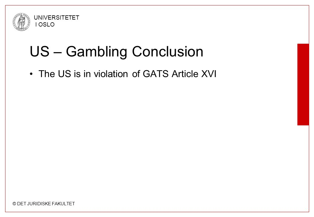 © DET JURIDISKE FAKULTET UNIVERSITETET I OSLO US – Gambling Conclusion The US is in violation of GATS Article XVI