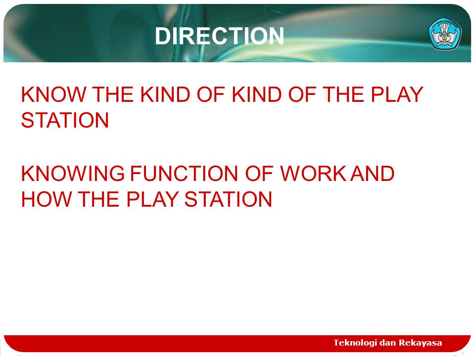 Teknologi dan Rekayasa DIRECTION KNOW THE KIND OF KIND OF THE PLAY STATION KNOWING FUNCTION OF WORK AND HOW THE PLAY STATION