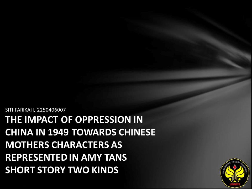 SITI FARIKAH, 2250406007 THE IMPACT OF OPPRESSION IN CHINA IN 1949 TOWARDS CHINESE MOTHERS CHARACTERS AS REPRESENTED IN AMY TANS SHORT STORY TWO KINDS