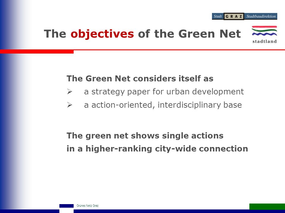 Grünes Netz Graz The Green Net considers itself as  a strategy paper for urban development  a action-oriented, interdisciplinary base The green net shows single actions in a higher-ranking city-wide connection The objectives of the Green Net