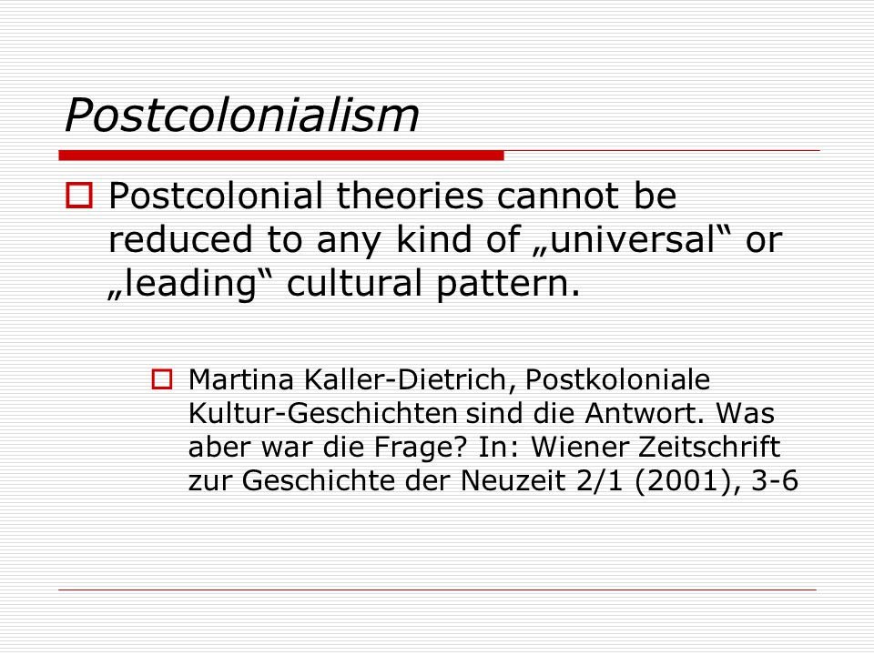 "Postcolonialism  Postcolonial theories cannot be reduced to any kind of ""universal or ""leading cultural pattern."
