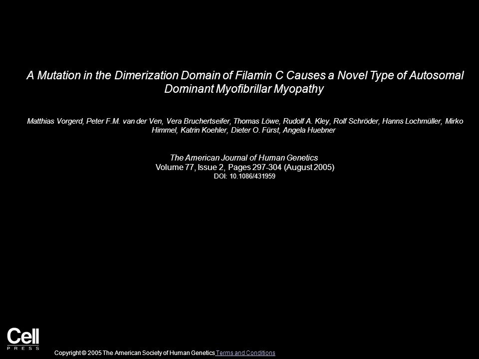 A Mutation in the Dimerization Domain of Filamin C Causes a Novel Type of Autosomal Dominant Myofibrillar Myopathy Matthias Vorgerd, Peter F.M.