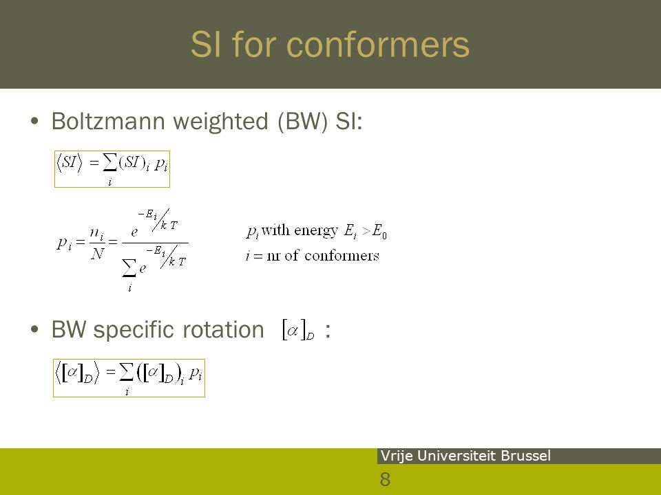 8 Vrije Universiteit Brussel SI for conformers Boltzmann weighted (BW) SI: BW specific rotation :