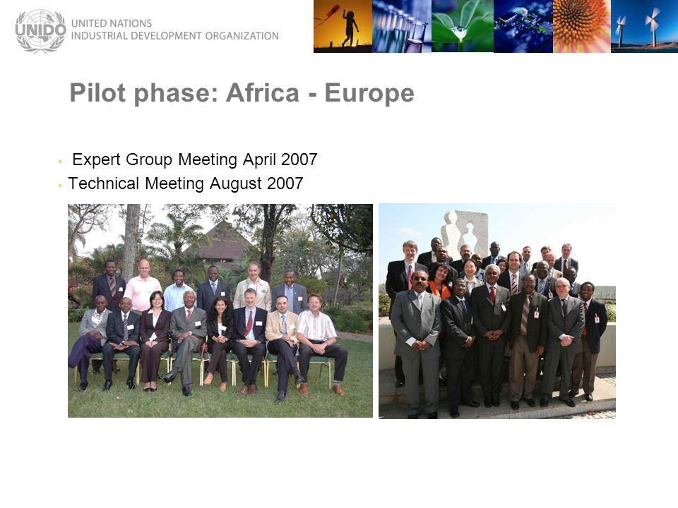  Expert Group Meeting April 2007  Technical Meeting August 2007 Pilot phase: Africa - Europe