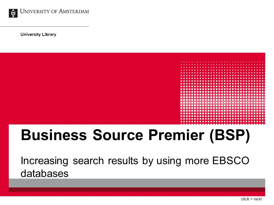 Business Source Premier (BSP) Increasing search results by using more EBSCO databases University Library click = next