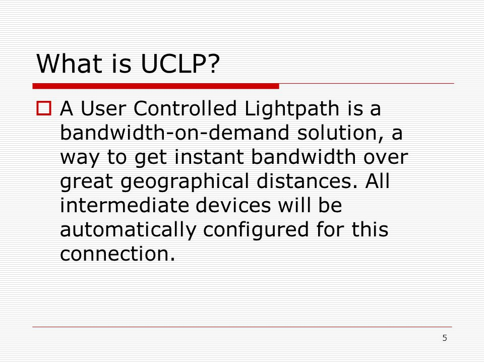 5  A User Controlled Lightpath is a bandwidth-on-demand solution, a way to get instant bandwidth over great geographical distances.