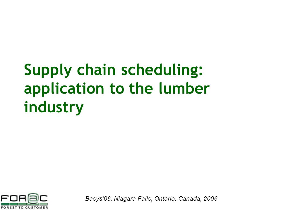 Basys'06, Niagara Falls, Ontario, Canada, 2006 Supply chain scheduling: application to the lumber industry