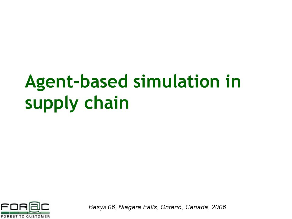 Basys'06, Niagara Falls, Ontario, Canada, 2006 Agent-based simulation in supply chain