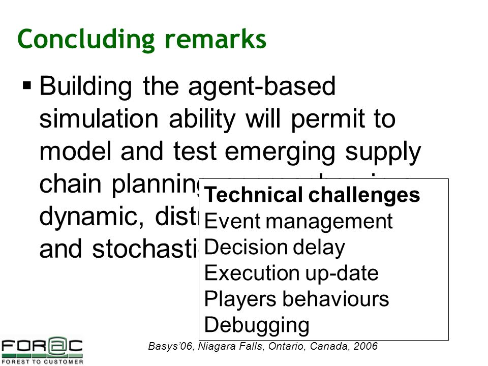 Concluding remarks  Building the agent-based simulation ability will permit to model and test emerging supply chain planning approaches in a dynamic, distributed, specialized and stochastic environment.