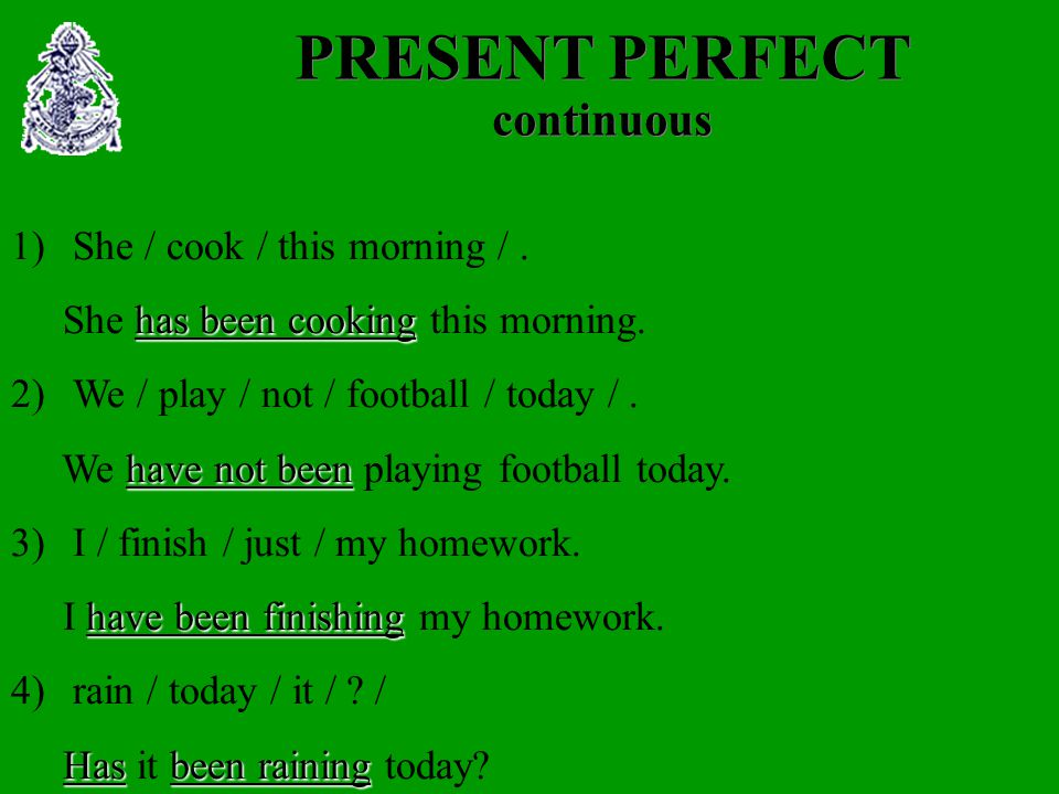 PRESENT PERFECT continuous 1)She / cook / this morning /.