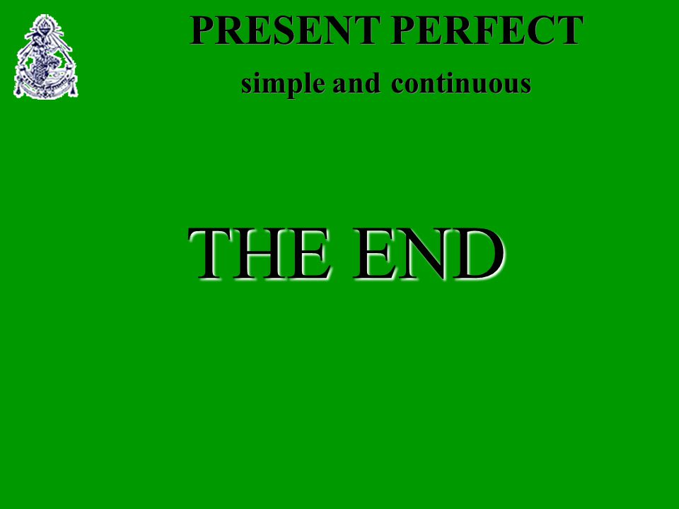 PRESENT PERFECT simple and continuous THE END