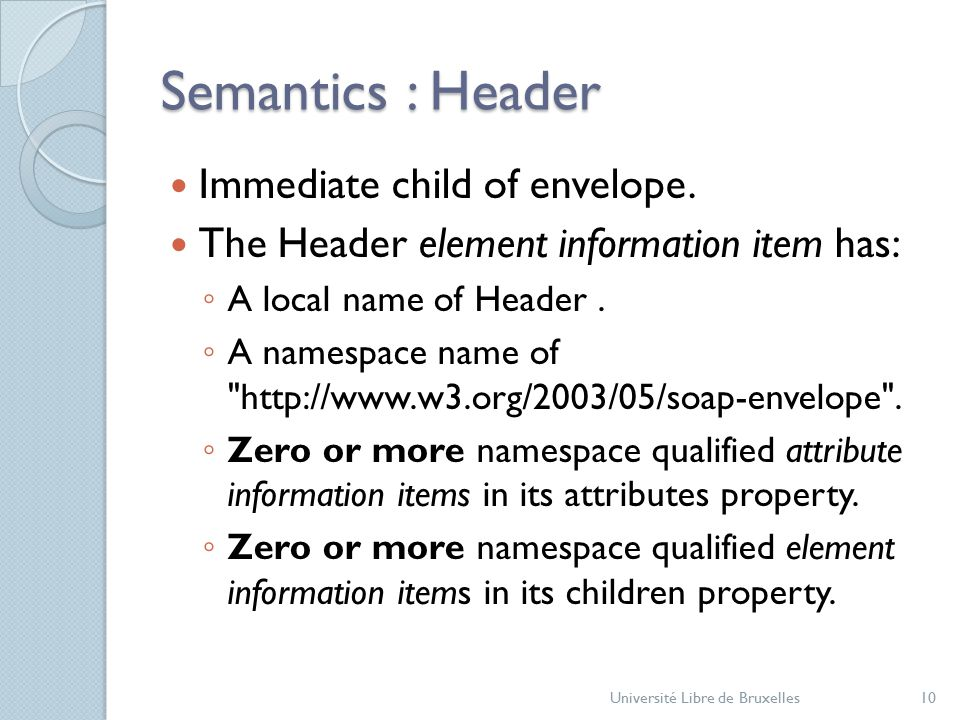 Semantics : Header Immediate child of envelope.