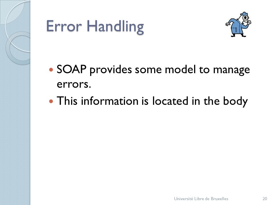 Error Handling SOAP provides some model to manage errors.