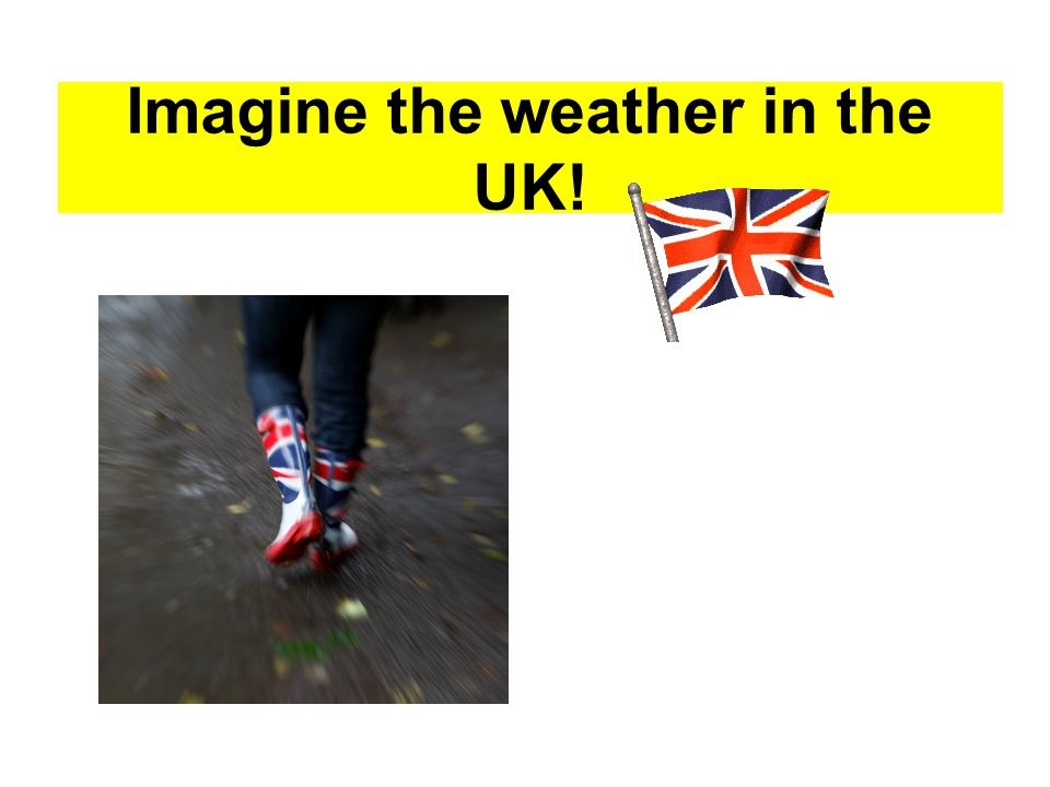 Imagine the weather in the UK!