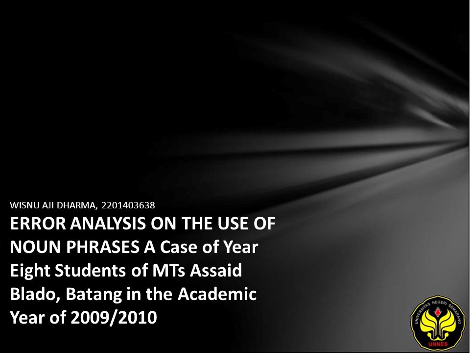 WISNU AJI DHARMA, ERROR ANALYSIS ON THE USE OF NOUN PHRASES A Case of Year Eight Students of MTs Assaid Blado, Batang in the Academic Year of 2009/2010