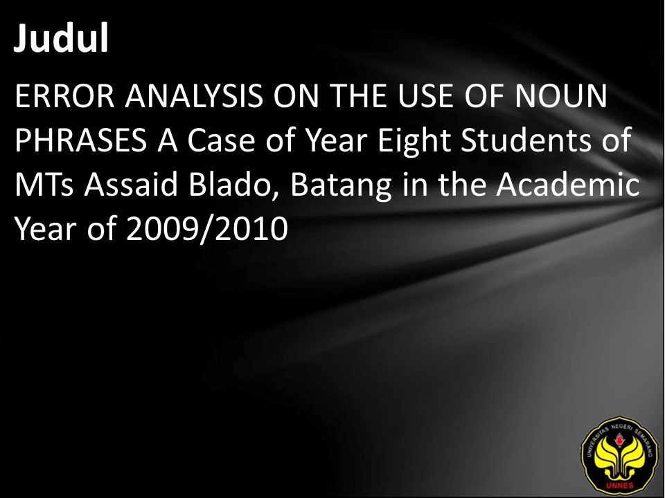 Judul ERROR ANALYSIS ON THE USE OF NOUN PHRASES A Case of Year Eight Students of MTs Assaid Blado, Batang in the Academic Year of 2009/2010