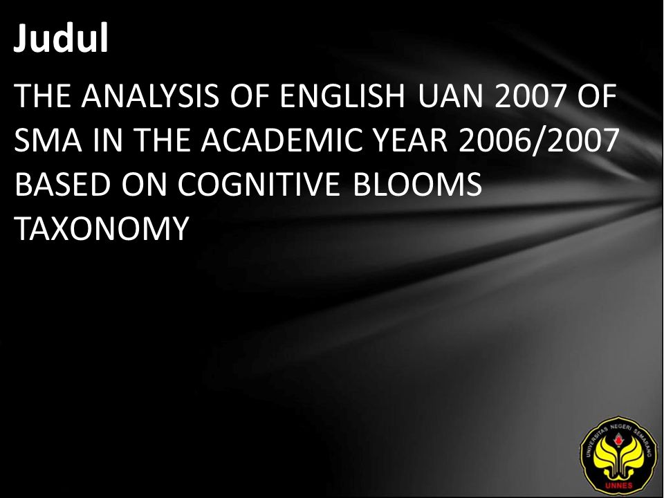 Judul THE ANALYSIS OF ENGLISH UAN 2007 OF SMA IN THE ACADEMIC YEAR 2006/2007 BASED ON COGNITIVE BLOOMS TAXONOMY