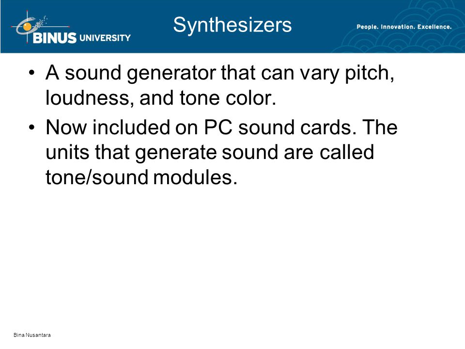 Synthesizers A sound generator that can vary pitch, loudness, and tone color.