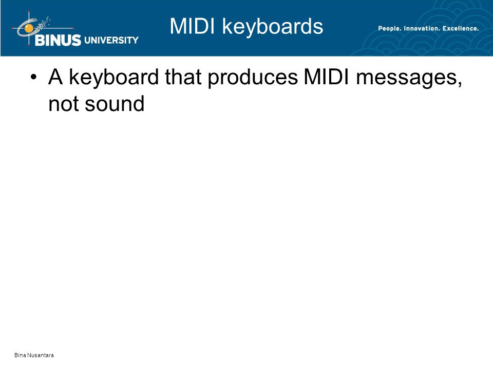 MIDI keyboards A keyboard that produces MIDI messages, not sound Bina Nusantara