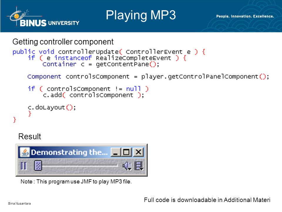Playing MP3 Bina Nusantara Getting controller component Result Note : This program use JMF to play MP3 file.