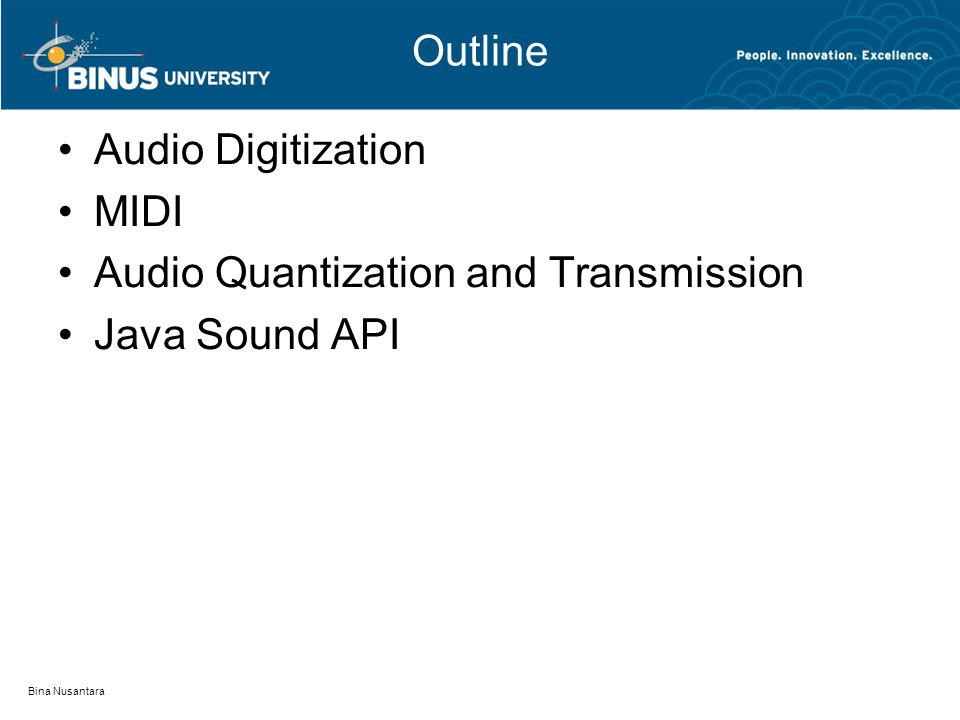 Outline Audio Digitization MIDI Audio Quantization and Transmission Java Sound API Bina Nusantara