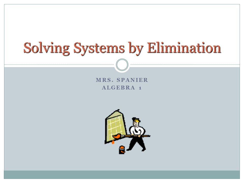 MRS. SPANIER ALGEBRA 1 Solving Systems by Elimination. - ppt download