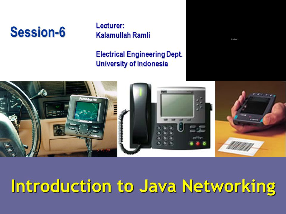 Introduction to Java Networking Lecturer: Kalamullah Ramli Electrical Engineering Dept.