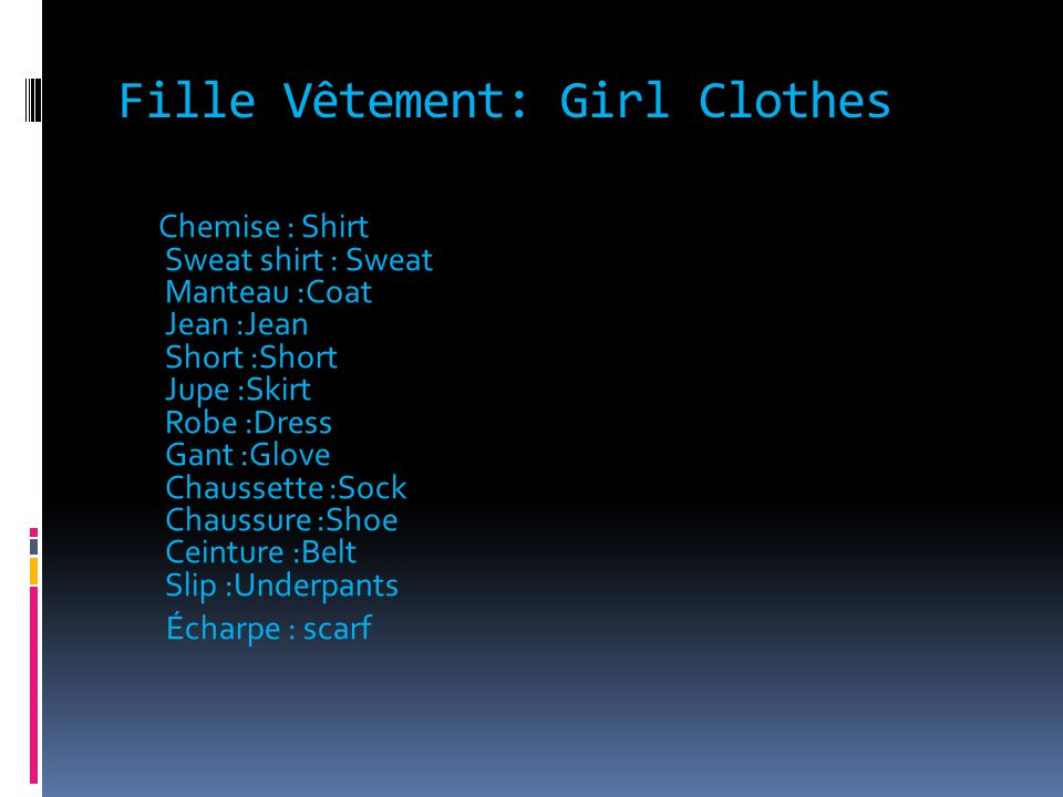 Fille Vêtement: Girl Clothes Chemise : Shirt Sweat shirt : Sweat Manteau :Coat Jean :Jean Short :Short Jupe :Skirt Robe :Dress Gant :Glove Chaussette :Sock Chaussure :Shoe Ceinture :Belt Slip :Underpants Écharpe : scarf