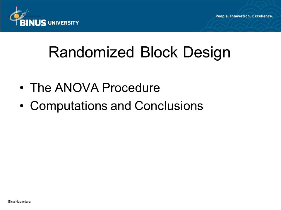 Bina Nusantara Randomized Block Design The ANOVA Procedure Computations and Conclusions