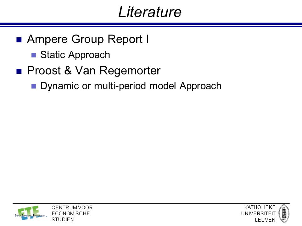 KATHOLIEKE UNIVERSITEIT LEUVEN CENTRUM VOOR ECONOMISCHE STUDIEN Literature Ampere Group Report I Static Approach Proost & Van Regemorter Dynamic or multi-period model Approach