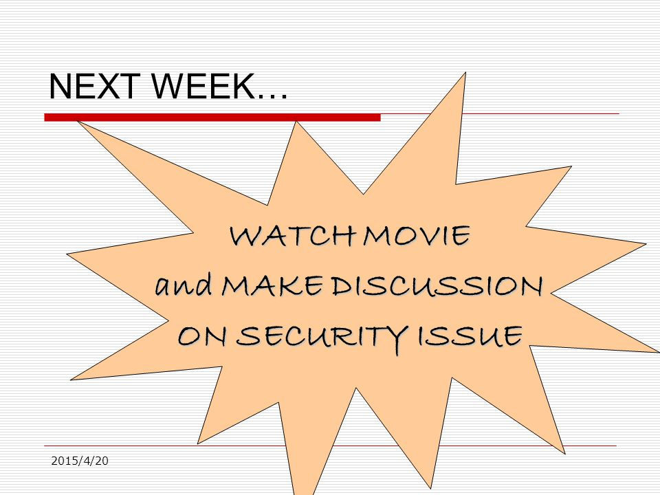 2015/4/20 NEXT WEEK… WATCH MOVIE and MAKE DISCUSSION ON SECURITY ISSUE