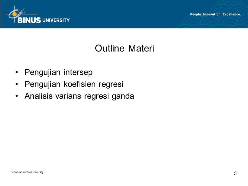 Bina Nusantara University 3 Outline Materi Pengujian intersep Pengujian koefisien regresi Analisis varians regresi ganda
