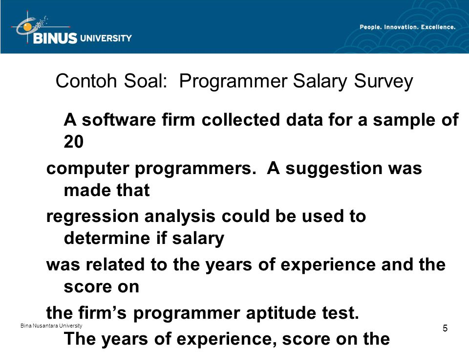 Bina Nusantara University 5 Contoh Soal: Programmer Salary Survey A software firm collected data for a sample of 20 computer programmers.