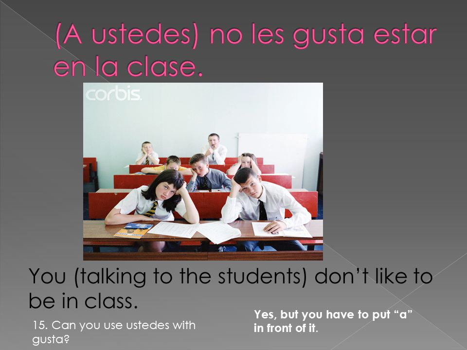 You (talking to the students) don't like to be in class.