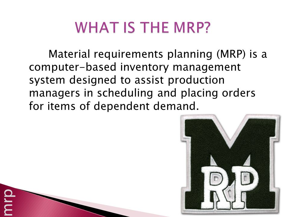 Material requirements planning (MRP) is a computer-based inventory management system designed to assist production managers in scheduling and placing orders for items of dependent demand.