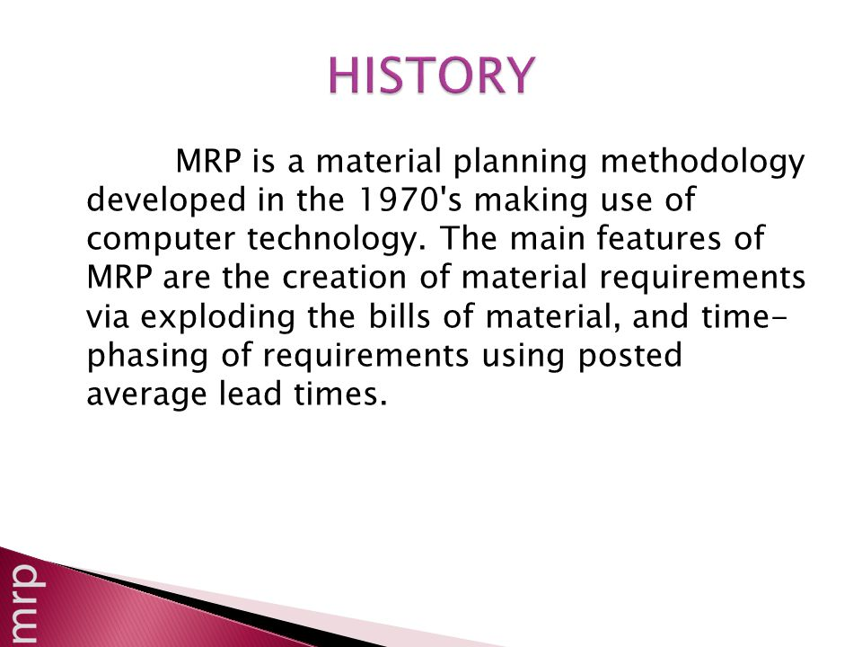 MRP is a material planning methodology developed in the 1970 s making use of computer technology.