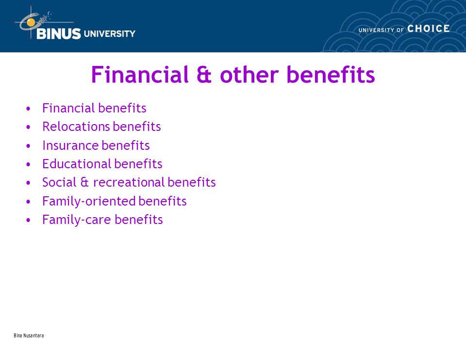 Bina Nusantara Financial & other benefits Financial benefits Relocations benefits Insurance benefits Educational benefits Social & recreational benefits Family-oriented benefits Family-care benefits