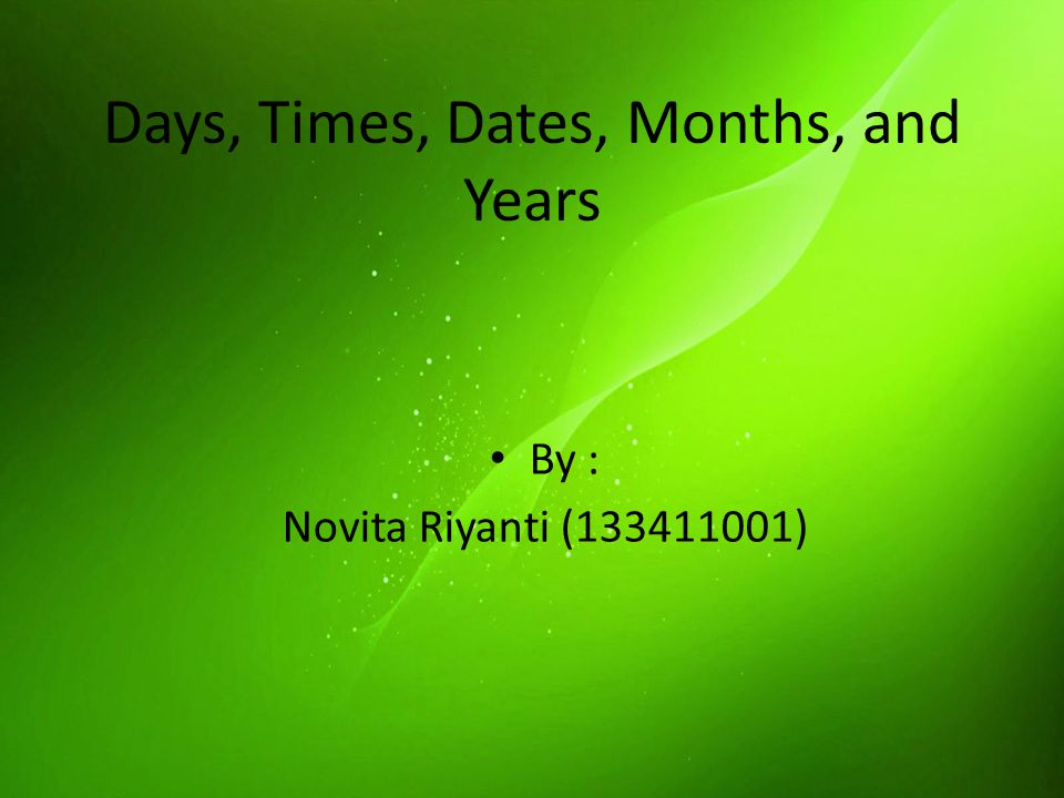 Days, Times, Dates, Months, and Years By : Novita Riyanti ( )