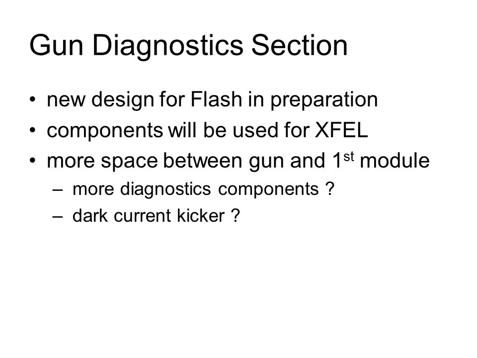 Gun Diagnostics Section new design for Flash in preparation components will be used for XFEL more space between gun and 1 st module – more diagnostics components .