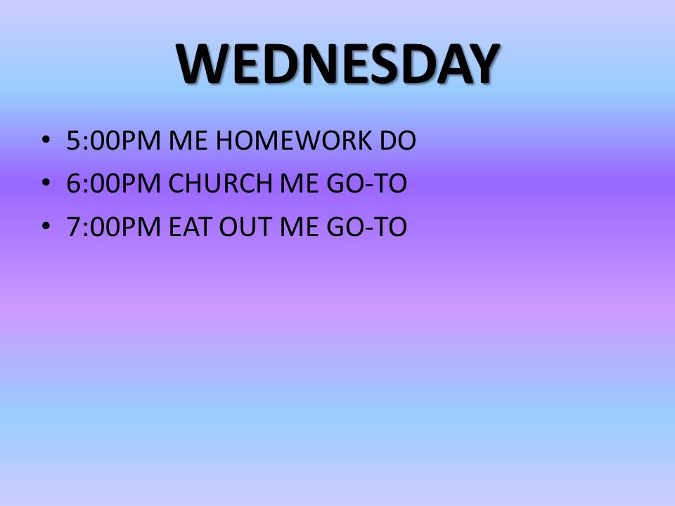 WEDNESDAY 5:00PM ME HOMEWORK DO 6:00PM CHURCH ME GO-TO 7:00PM EAT OUT ME GO-TO