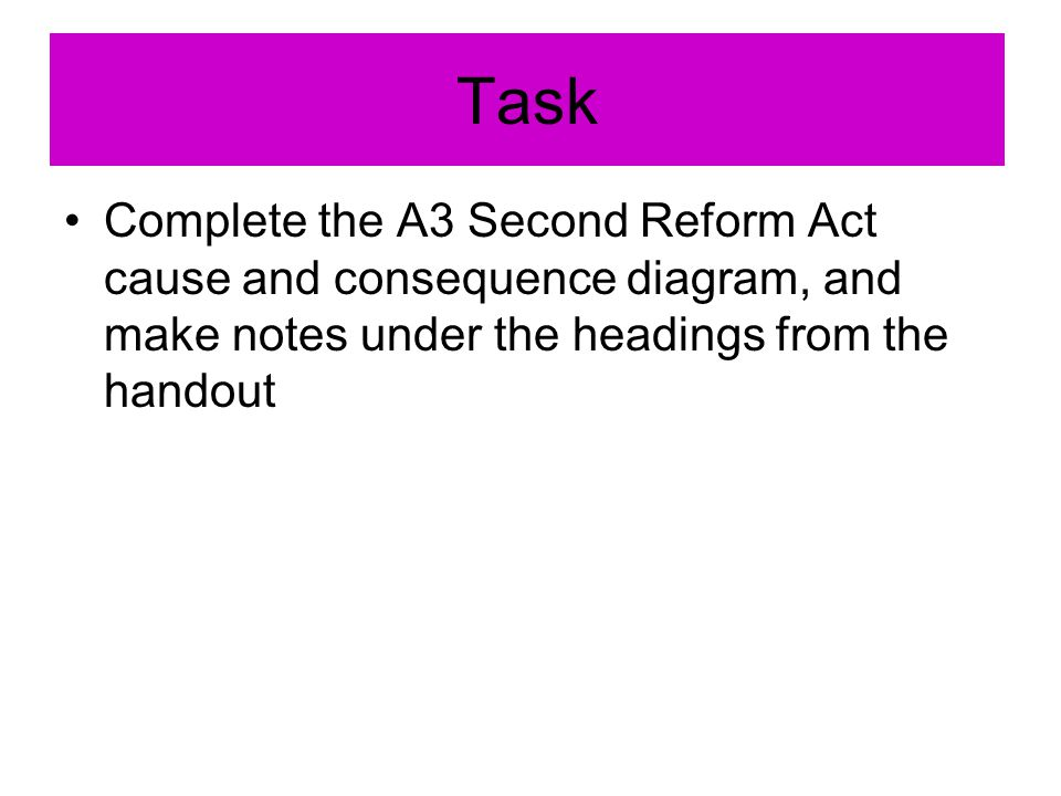 Task Complete the A3 Second Reform Act cause and consequence diagram, and make notes under the headings from the handout