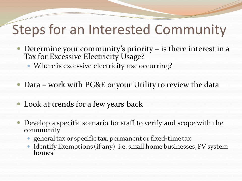 Steps for an Interested Community Determine your community's priority – is there interest in a Tax for Excessive Electricity Usage.