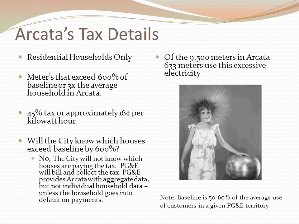Arcata's Tax Details Residential Households Only Meter's that exceed 600% of baseline or 3x the average household in Arcata.
