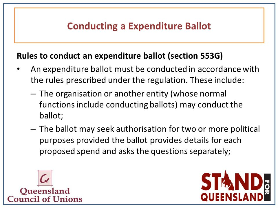Rules to conduct an expenditure ballot (section 553G) An expenditure ballot must be conducted in accordance with the rules prescribed under the regulation.