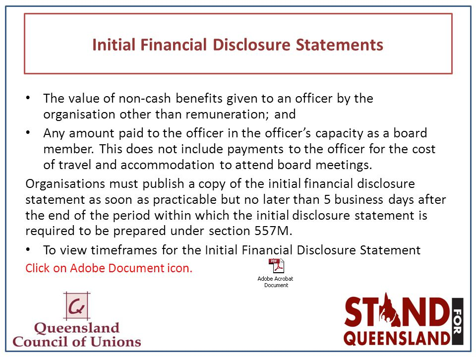 Initial Financial Disclosure Statements The value of non-cash benefits given to an officer by the organisation other than remuneration; and Any amount paid to the officer in the officer's capacity as a board member.