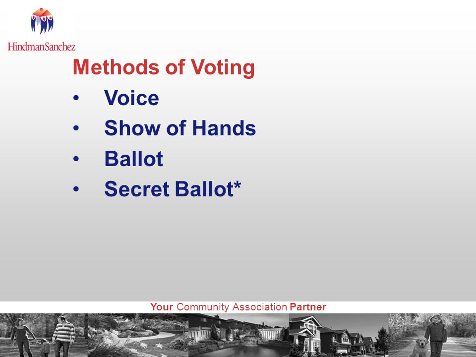 Your Community Association Partner Methods of Voting Voice Show of Hands Ballot Secret Ballot*