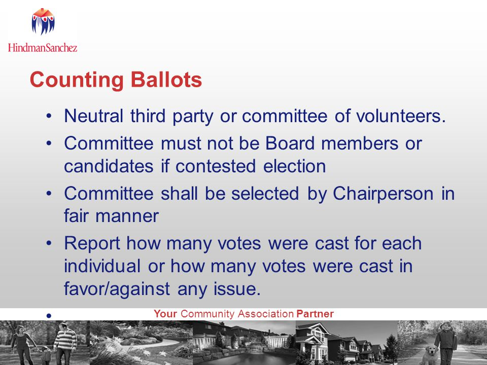 Your Community Association Partner Counting Ballots Neutral third party or committee of volunteers.