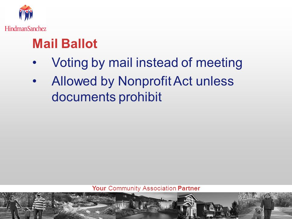 Your Community Association Partner Mail Ballot Voting by mail instead of meeting Allowed by Nonprofit Act unless documents prohibit