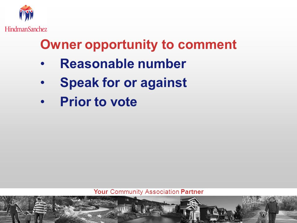 Your Community Association Partner Owner opportunity to comment Reasonable number Speak for or against Prior to vote